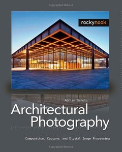 Architectural Photography: Composition, Capture, and Digital Image Processing (Paperback)-cover