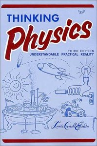 Thinking Physics: Understandable Practical Reality, 3/e (Paperback)