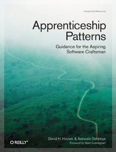 Apprenticeship Patterns: Guidance for the Aspiring Software Craftsman (Paperback)-cover