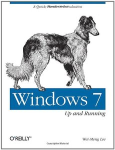 Windows 7 : Up and Running: A Quick, Hands-On Introduction (Paperback)