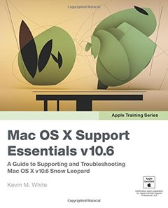 Apple Training Series: Mac OS X Support Essentials v10.6: A Guide to Supporting and Troubleshooting Mac OS X v10.6 Snow Leopard (Paperback)-cover