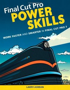 Final Cut Pro Power Skills: Work Faster and Smarter in Final Cut Pro 7 (Paperback)-cover