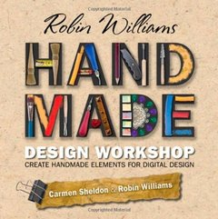 Robin Williams Handmade Design Workshop: Create Handmade Elements for Digital Design (Paperback)-cover