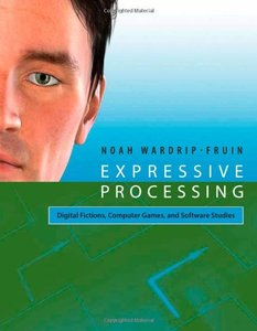 Expressive Processing: Digital Fictions, Computer Games, and Software Studies (Hardcover)