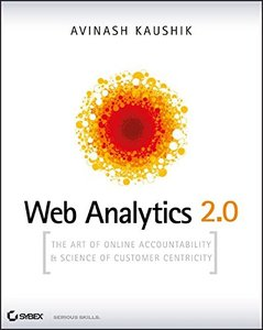 Web Analytics 2.0: The Art of Online Accountability and Science of Customer Centricity (Paperback)-cover