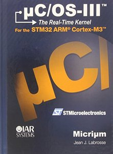 uC/OS-III : The Real-Time Kernel For the STM32 ARM Cortex-M3 (Hardcover)-cover