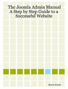 The Joomla Admin Manual: A Step by Step Guide to a Successful Website (Paperback)