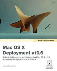 Apple Training Series: Mac OS X Deployment v10.6: A Guide to Deploying and Maintaining Mac OS X and Mac OS X Software (Paperback)-cover