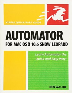 Automator for Mac OS X 10.6 Snow Leopard: Visual QuickStart Guide (Paperback)-cover