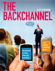 The Backchannel: How Audiences are Using Twitter and Social Media and Changing Presentations Forever (Paperback)