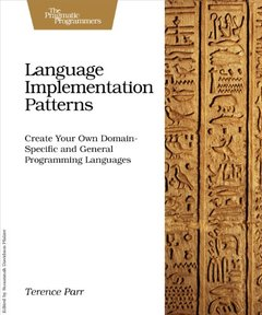 Language Implementation Patterns: Create Your Own Domain-Specific and General Programming Languages (Paperback)-cover