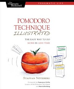 Pomodoro Technique Illustrated: The Easy Way To Do More In Less Time (Paperback)-cover