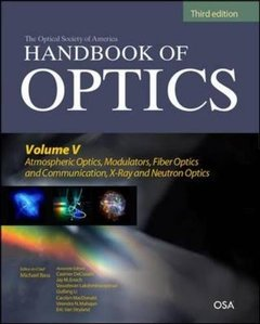 Handbook of Optics, 3/e Volume V: Atmospheric Optics, Modulators, Fiber Optics, X-Ray and Neutron Optics (Hardcover)-cover