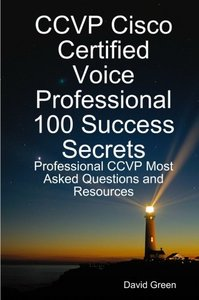 CCVP Cisco Certified Voice Professional 100 Success Secrets: Professional CCVP Most Asked Questions and Resources (Paperback)-cover
