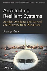 Architecting Resilient Systems: Accident Avoidance and Survival and Recovery from Disruptions (Paperback)-cover