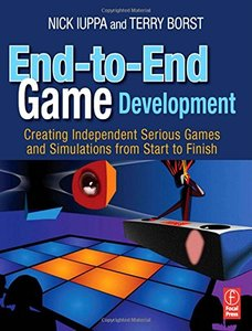 End-to-End Game Development: Creating Independent Serious Games and Simulations from Start to Finish (Paperback)-cover