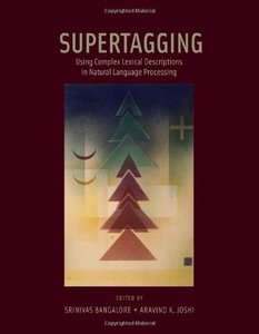Supertagging: Using Complex Lexical Descriptions in Natural Language Processing (Hardcover)-cover