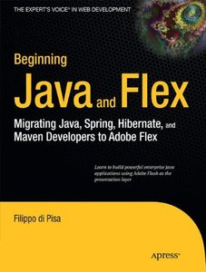 Beginning Java and Flex: Migrating Java, Spring, Hibernate and Maven Developers to Adobe Flex (Paperback)-cover