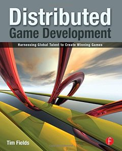 Distributed Game Development: Harnessing Global Talent to Create Winning Games (Paperback)