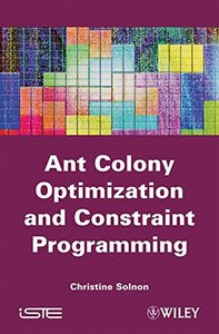 Ant Colony Optimization and Constraint Programming (Hardcover)