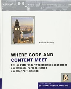 Where Code and Content Meet: Design Patterns for Web Content Management and Delivery, Personalisation and User Participation (Hardcover)