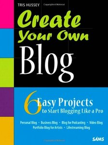 Create Your Own Blog: 6 Easy Projects to Start Blogging Like a Pro (Paperback)-cover