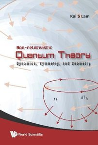 Non-Relativistic Quantum Theory: Dynamics, Symmetry, and Geometry (Hardcover)-cover
