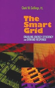 The Smart Grid: Enabling Energy Efficiency and Demand Response (Hardcover)