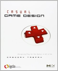 Casual Game Design: Designing Play for the Gamer in ALL of Us (Paperback)-cover