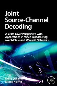 Joint Source-Channel Decoding: A Cross-Layer Perspective with Applications in Video Broadcasting (Hardcover)-cover
