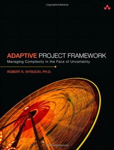 Adaptive Project Framework: Managing Complexity in the Face of Uncertainty (Paperback)