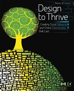 Design to Thrive: Creating Social Networks and Online Communities that Last (Paperback)