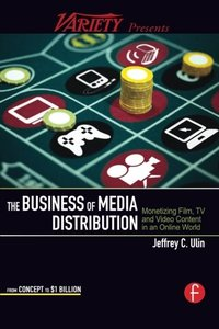 The Business of Media Distribution: Monetizing Film, TV and Video Content in an Online World (Paperback)-cover