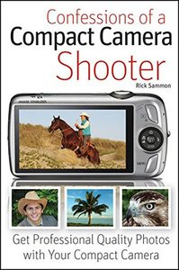 Confessions of a Compact Camera Shooter: Get Professional Quality Photos with Your Compact Camera (Paperback)-cover