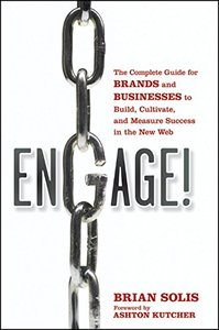 Engage: The Complete Guide for Brands and Businesses to Build, Cultivate, and Measure Success in the New Web (Hardcover)-cover