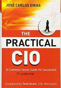 The Practical CIO: A Common Sense Guide for Successful IT Leadership (Hardcover)