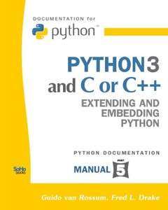 Python 3 And C Or C++: Extending And Embedding Python (Python Documentation Manual Part 5) (Paperback)-cover