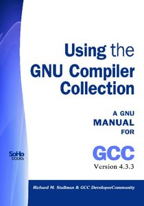 Using The Gnu Compiler Collection: A Gnu Manual For Gcc Version 4.3.3 (Paperback)