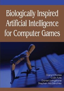 Biologically Inspired Artificial Intelligence for Computer Games (Hardcover)