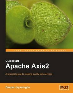 Quickstart Apache Axis2: A practical guide to creating quality web services (Paperback)-cover