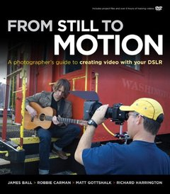 From Still to Motion: A photographer's guide to creating video with your DSLR (Paperback)-cover