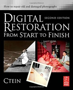 Digital Restoration from Start to Finish, 2/e: How to repair old and damaged photographs (Paperback)-cover