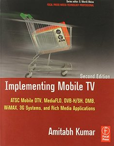 Implementing Mobile TV - ATSC Mobile DTV, MediaFLO, DVB-H/SH, DMB,WiMAX, 3G Systems, and Rich Media Applications, 2/e(Paparback)