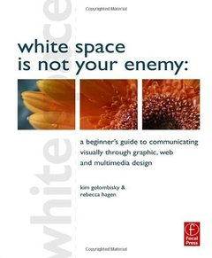 White Space is Not Your Enemy: A Beginner's Guide to Communicating Visually through Graphic, Web and Multimedia Design (Paperback)-cover
