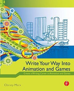 Write Your Way into Animation and Games: Create a Writing Career in Animation and Games (Paperback)