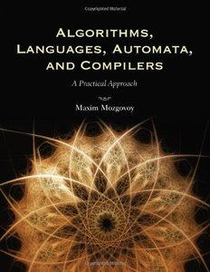 Algorithms, Languages, Automata, & Compilers: A Practical Approach (Hardcover)
