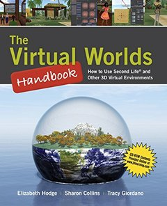 The Virtual Worlds Handbook: How to Use Second Life and Other 3D Virtual Environments (Paperback)