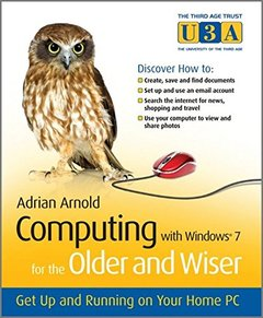 Computing with Windows 7 For the Older and Wiser: Get Up and Running on Your Home PC (Paperback)