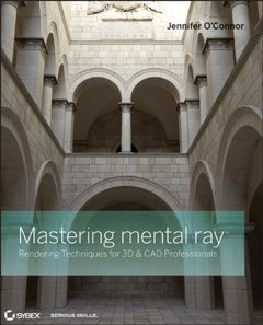 Mastering mental ray: Rendering Techniques for 3D and CAD Professionals (Paperback)-cover