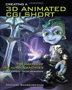 Creating a 3D Animated CGI Short: The Making of the Autiton Archives Fault Effect - Pilot Webisode (Paperback)-cover